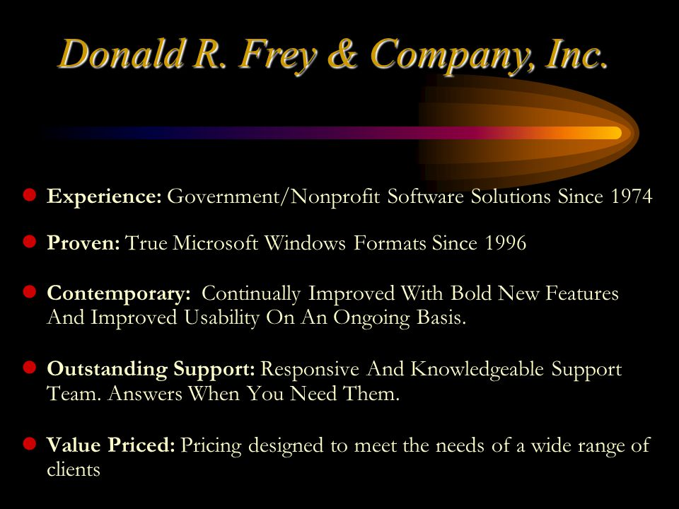 lExperience: Government/Nonprofit Software Solutions Since 1974 lProven: True Microsoft Windows Formats Since 1996 lContemporary: Continually Improved With Bold New Features And Improved Usability On An Ongoing Basis.