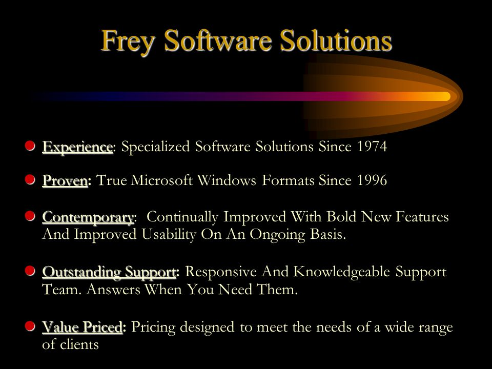 Frey Software Solutions lExperience lExperience: Specialized Software Solutions Since 1974 lProven lProven: True Microsoft Windows Formats Since 1996