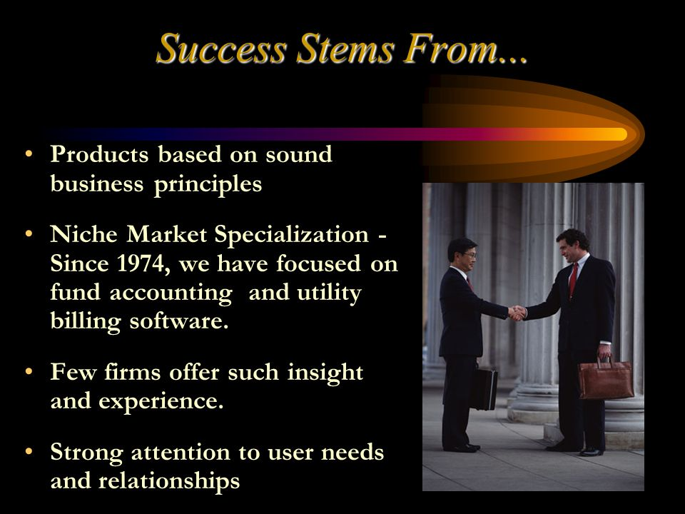 Products based on sound business principles Niche Market Specialization - Since 1974, we have focused on fund accounting and utility billing software.