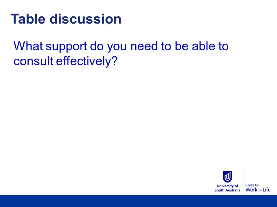 Table discussion What support do you need to be able to consult effectively