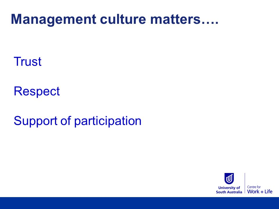 Management culture matters…. Trust Respect Support of participation