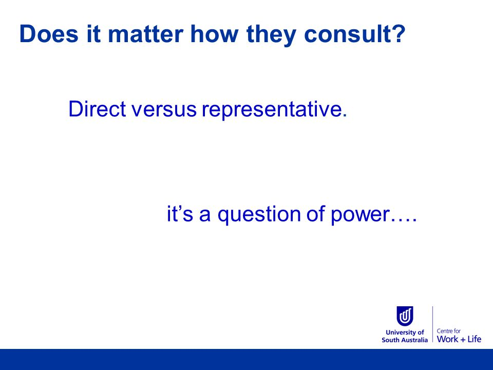Does it matter how they consult Direct versus representative. its a question of power….