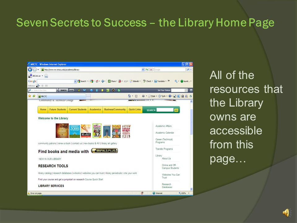 Seven Secrets to Success – the Library Home Page Its easy to enjoy the beautiful Mesabi Range College Library because it offers so many things to help you succeed in your classes.