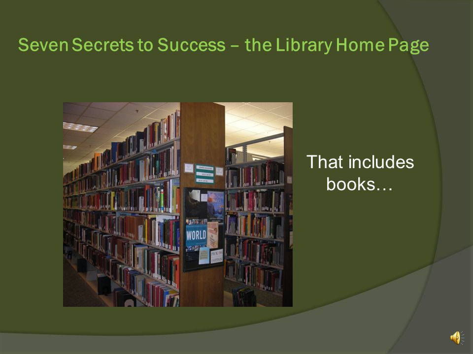 Seven Secrets to Success – the Library Home Page …or become a fan on Facebook.