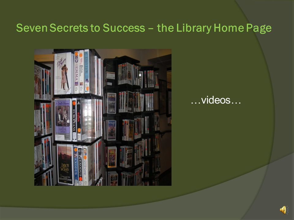 Seven Secrets to Success – the Library Home Page You can find out about other Library services such as accessing your Library account, or requesting resources from other libraries,
