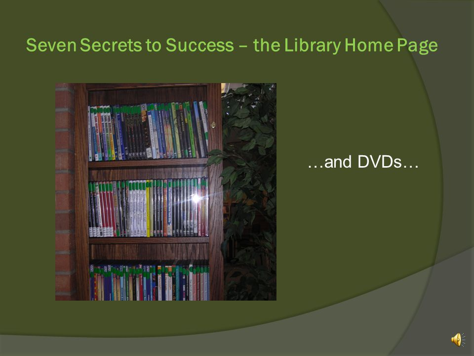Seven Secrets to Success – the Library Home Page …and DVDs…
