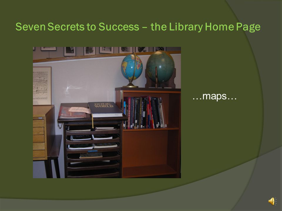 Seven Secrets to Success – the Library Home Page …maps…