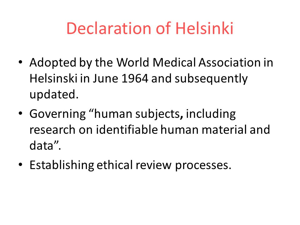 Declaration of Helsinki Adopted by the World Medical Association in Helsinski in June 1964 and subsequently updated.