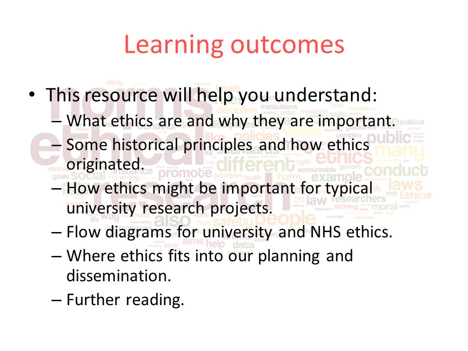 Learning outcomes This resource will help you understand: – What ethics are and why they are important.