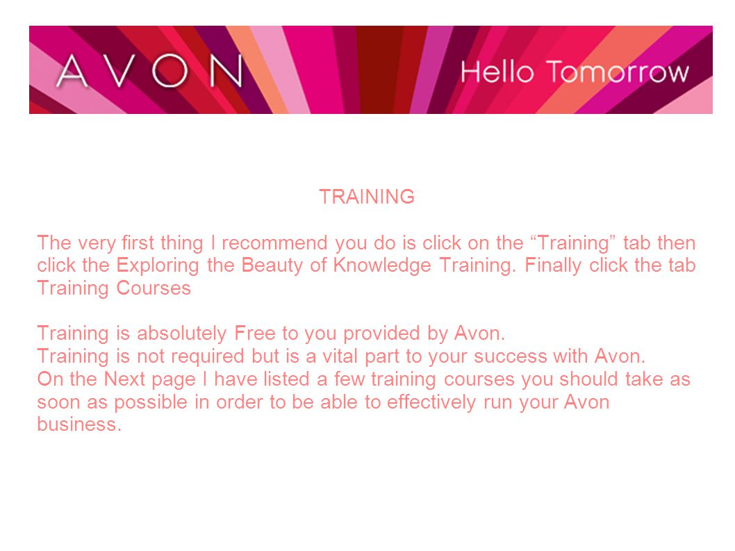 SUGGESTED TRAINING: 1.Getting started with yourAvon.com 2.