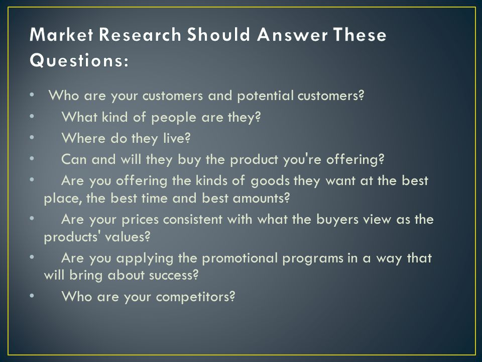 Who are your customers and potential customers. What kind of people are they.