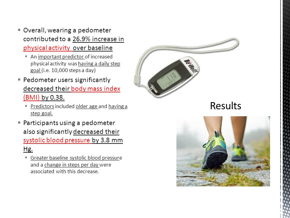 Overall, wearing a pedometer contributed to a 26.9% increase in physical activity over baseline An important predictor of increased physical activity was having a daily step goal (i.e.