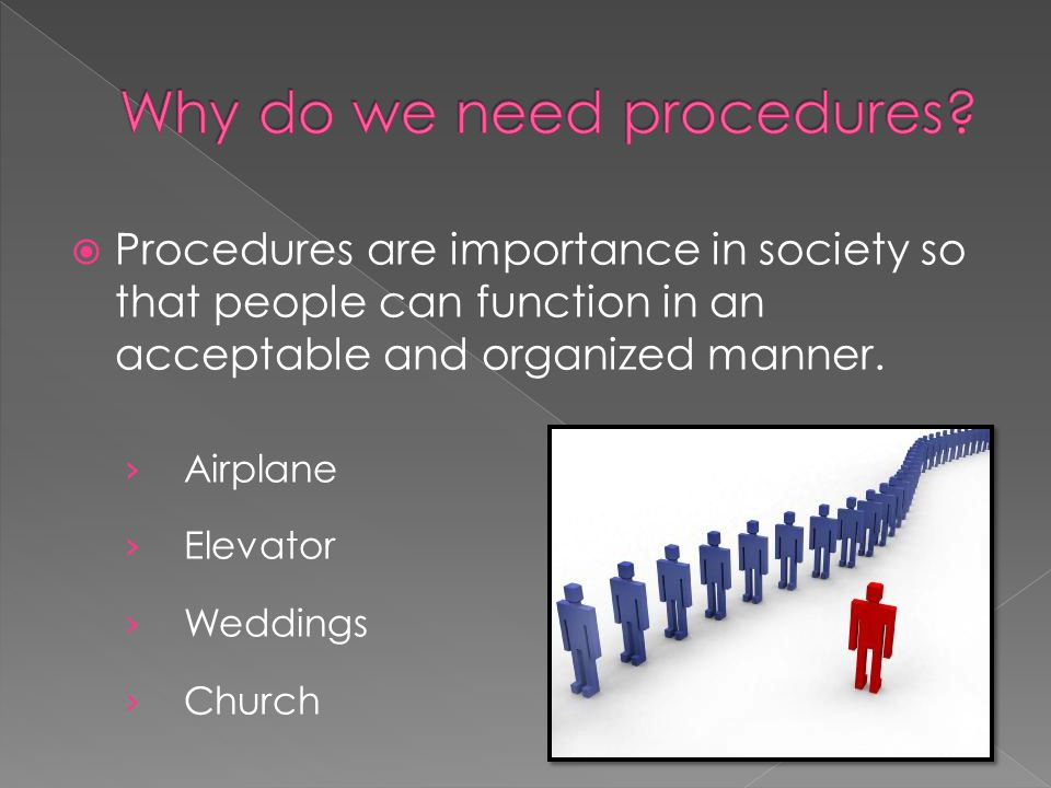 Procedures are importance in society so that people can function in an acceptable and organized manner. Airplane Elevator Weddings Church
