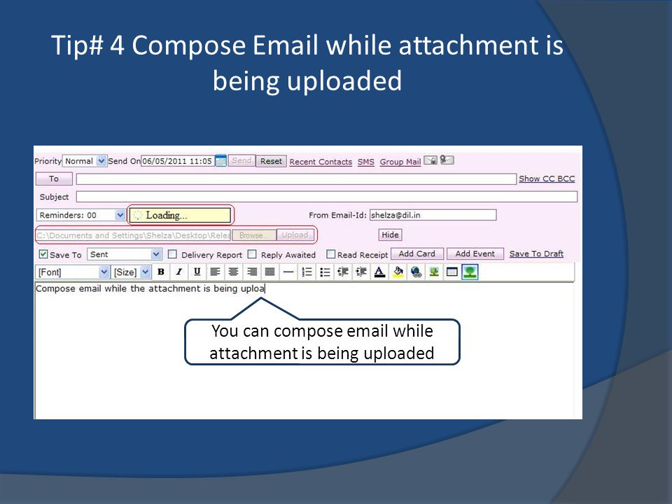 Tip# 4 Compose Email while attachment is being uploaded You can compose email while attachment is being uploaded