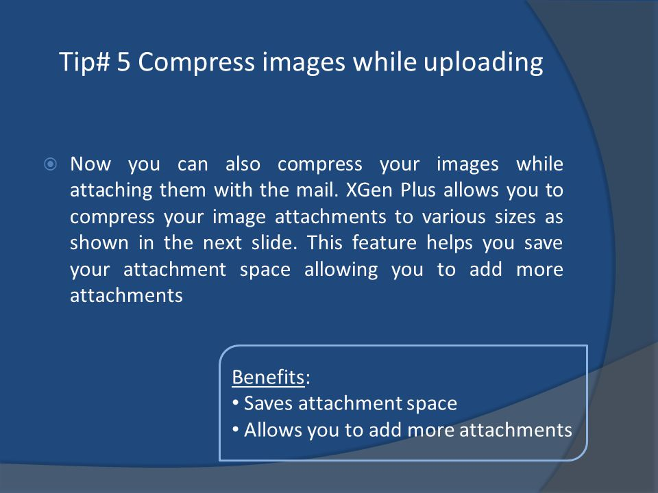 Tip# 5 Compress images while uploading Now you can also compress your images while attaching them with the mail.
