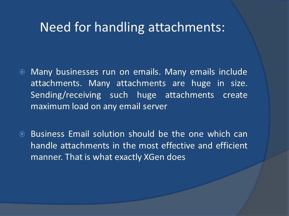 Need for handling attachments: Many businesses run on emails.