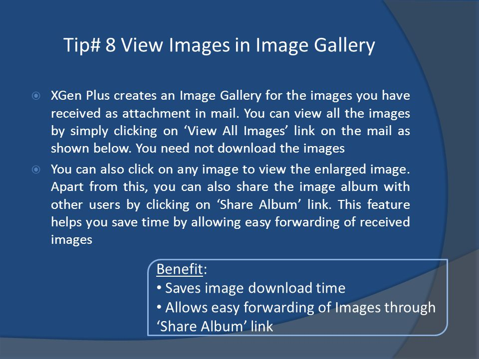 Tip# 8 View Images in Image Gallery XGen Plus creates an Image Gallery for the images you have received as attachment in mail.