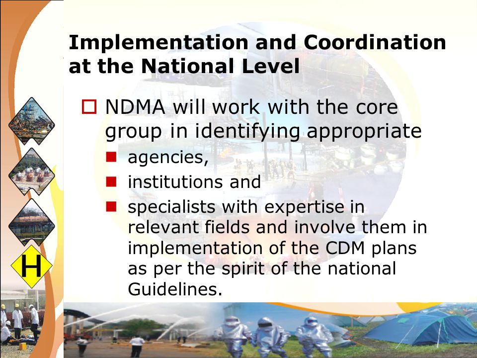 Implementation and Coordination at the National Level NDMA will work with the core group in identifying appropriate agencies, institutions and special