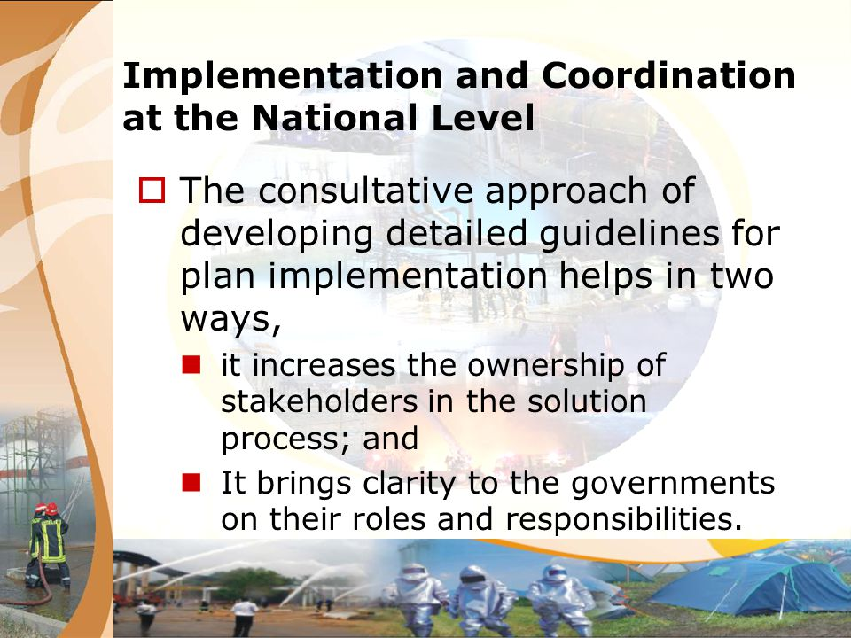 Implementation and Coordination at the National Level The consultative approach of developing detailed guidelines for plan implementation helps in two