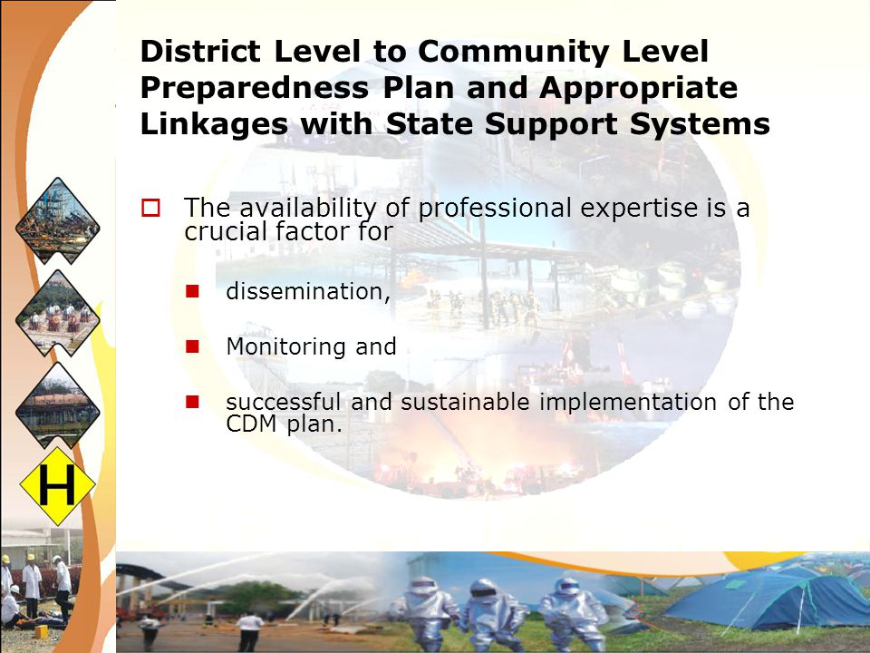 District Level to Community Level Preparedness Plan and Appropriate Linkages with State Support Systems The availability of professional expertise is