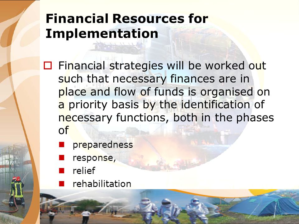 Financial Resources for Implementation Financial strategies will be worked out such that necessary finances are in place and flow of funds is organise