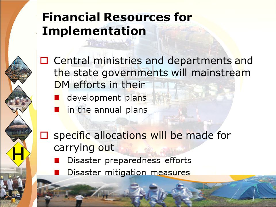 Financial Resources for Implementation Central ministries and departments and the state governments will mainstream DM efforts in their development pl