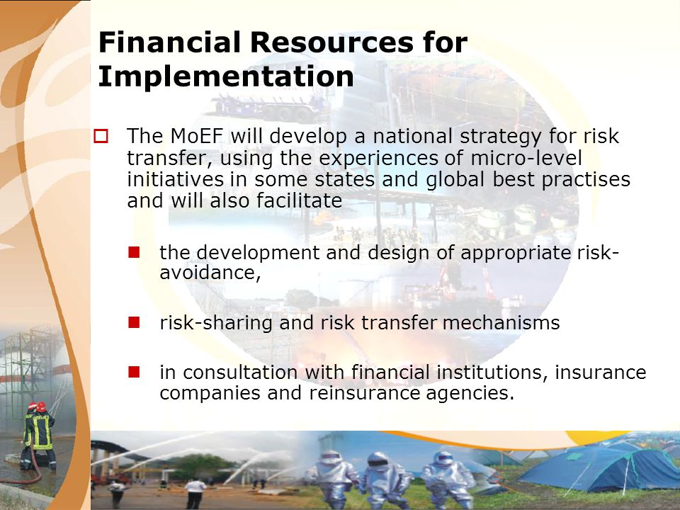 Financial Resources for Implementation The MoEF will develop a national strategy for risk transfer, using the experiences of micro-level initiatives i