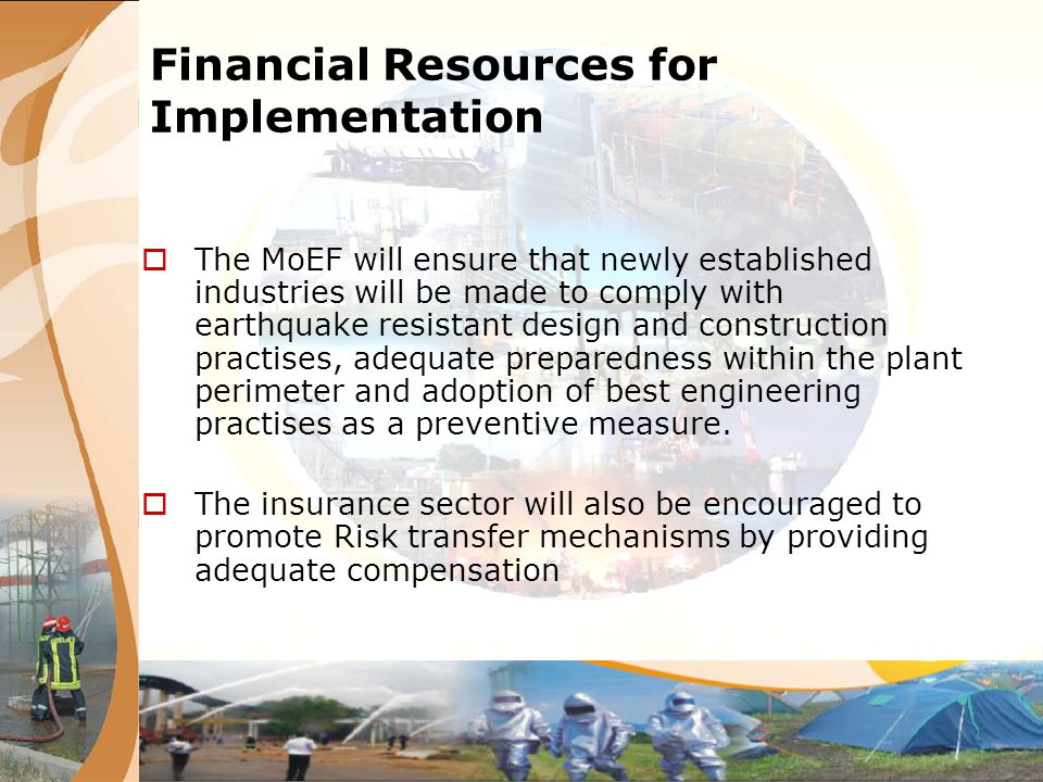Financial Resources for Implementation The MoEF will ensure that newly established industries will be made to comply with earthquake resistant design
