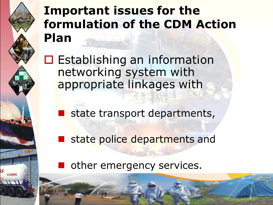 Important issues for the formulation of the CDM Action Plan Establishing an information networking system with appropriate linkages with state transpo