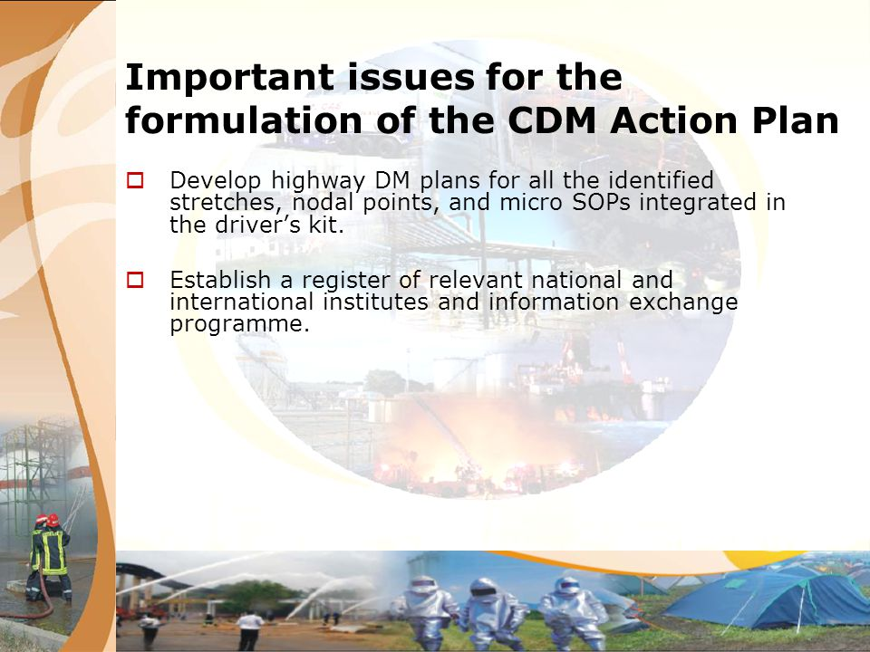 Important issues for the formulation of the CDM Action Plan Develop highway DM plans for all the identified stretches, nodal points, and micro SOPs in