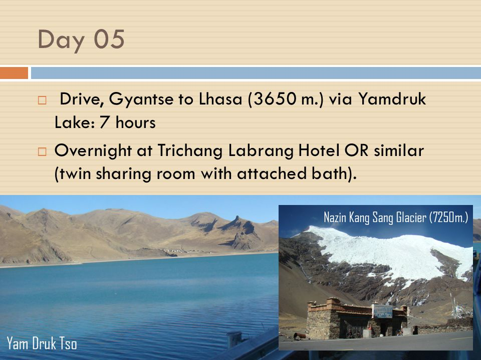 Day 04 Drive, Shigatse to Gyantse (3950 m.): 3 hours Overnight at Hotel Wutse OR similar (twin sharing room with attached bath)