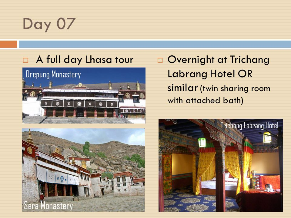 Day 06 A full day Lhasa tour Overnight at Trichang Labrang Hotel OR similar (twin sharing room with attached bath)