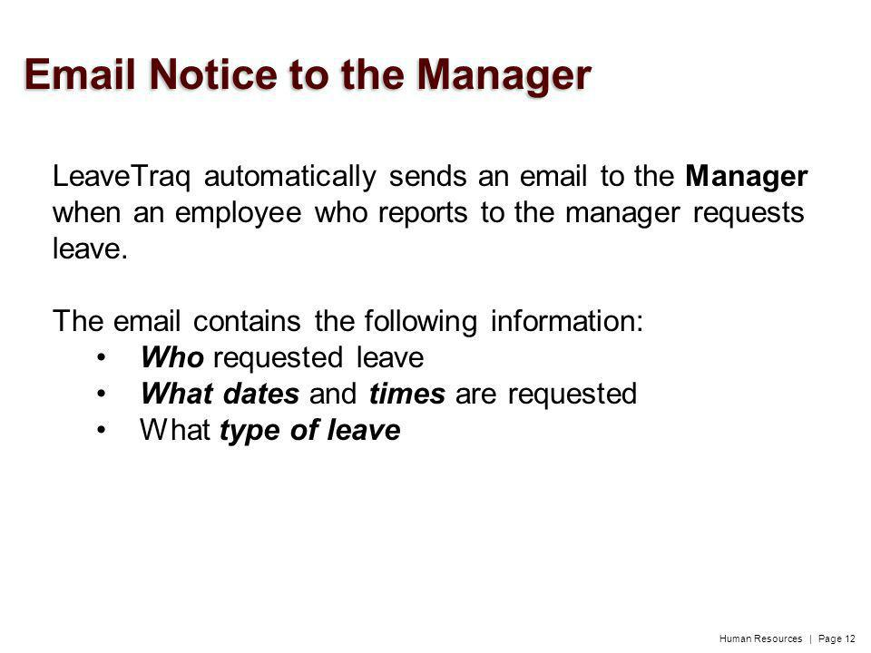 Human Resources | Page 12 LeaveTraq automatically sends an email to the Manager when an employee who reports to the manager requests leave.