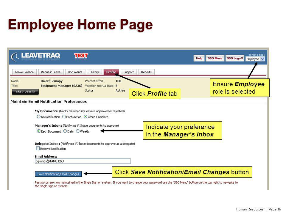 Human Resources | Page 15 Click Profile tab Ensure Employee role is selected Indicate your preference in the Managers Inbox Click Save Notification/Email Changes button Employee Home Page