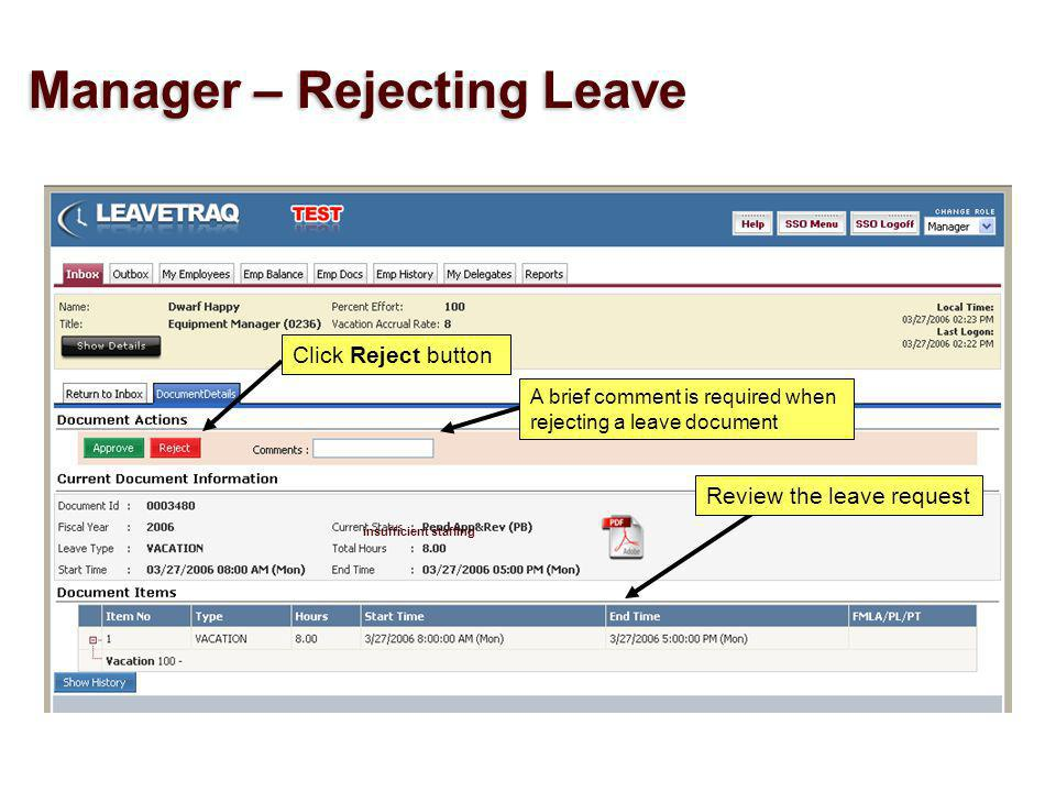 insufficient staffing Click Reject button A brief comment is required when rejecting a leave document Review the leave request Manager – Rejecting Leave