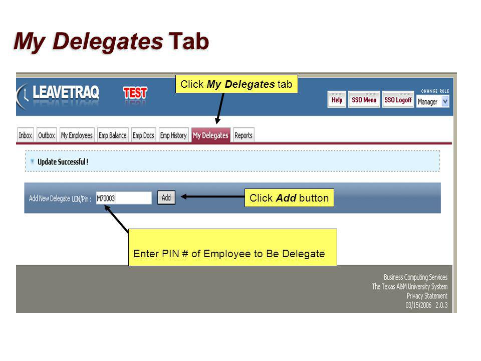 Click My Delegates tab Enter PIN # of Employee to Be Delegate Click Add button My Delegates Tab