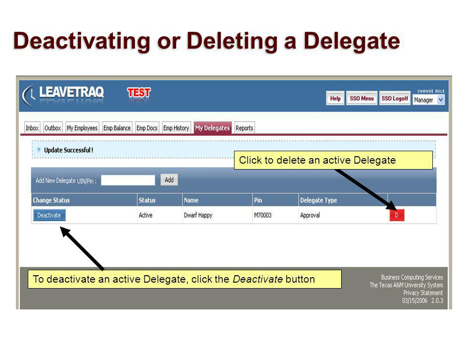 To deactivate an active Delegate, click the Deactivate button Click to delete an active Delegate Deactivating or Deleting a Delegate