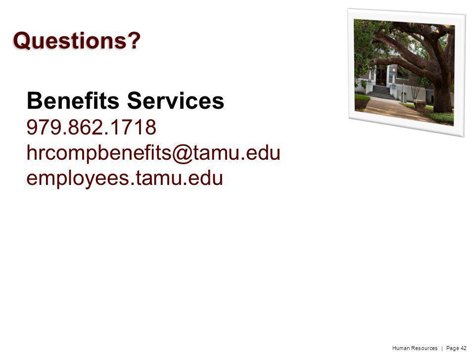 Human Resources | Page 42 Benefits Services 979.862.1718 hrcompbenefits@tamu.edu employees.tamu.edu 42 Questions?