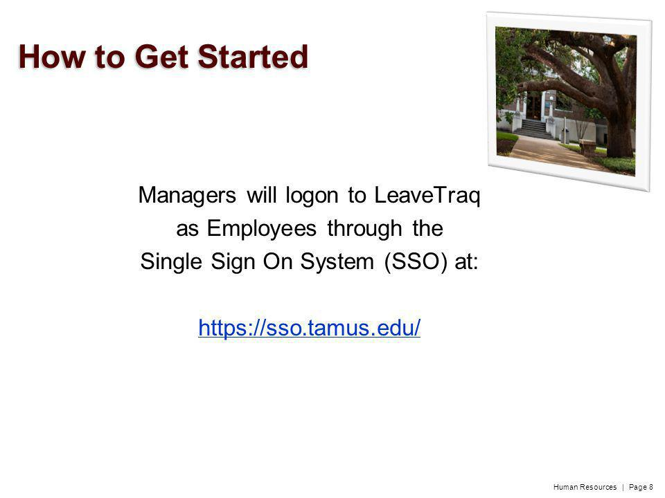 Human Resources | Page 8 Managers will logon to LeaveTraq as Employees through the Single Sign On System (SSO) at: https://sso.tamus.edu/ How to Get Started