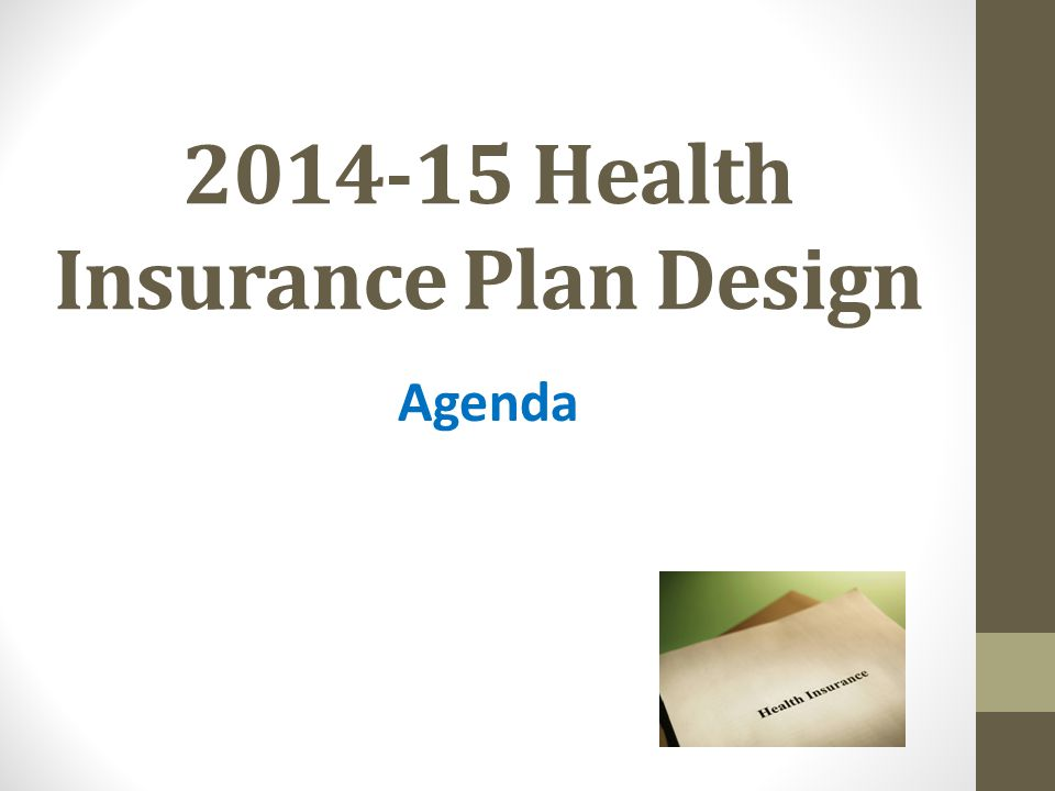 2014-15 Health Insurance Plan Design Agenda