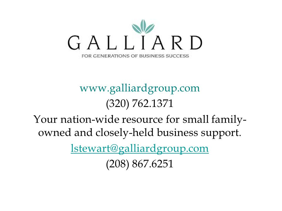 www.galliardgroup.com (320) 762.1371 Your nation-wide resource for small family- owned and closely-held business support.