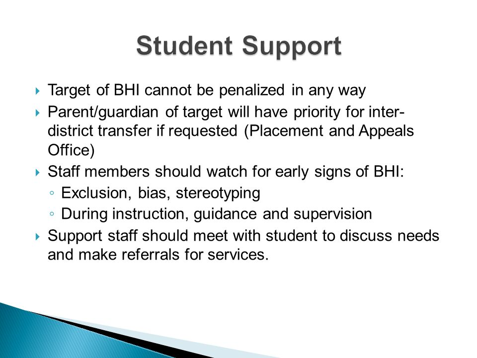 Target of BHI cannot be penalized in any way Parent/guardian of target will have priority for inter- district transfer if requested (Placement and App