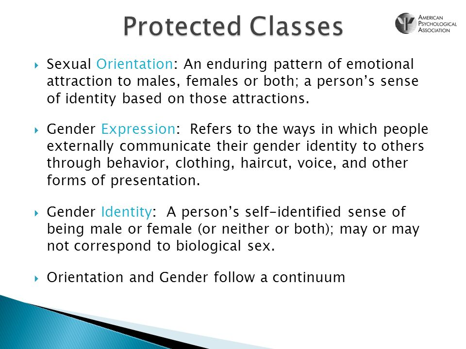 Sexual Orientation: An enduring pattern of emotional attraction to males, females or both; a persons sense of identity based on those attractions. Gen