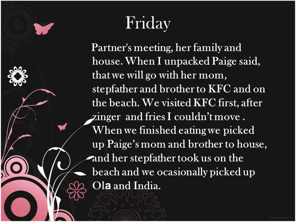 Friday Partner s meeting, her family and house.