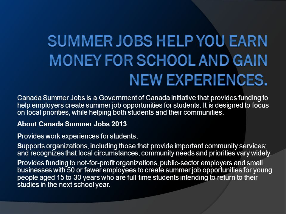 Canada Summer Jobs is a Government of Canada initiative that provides funding to help employers create summer job opportunities for students.