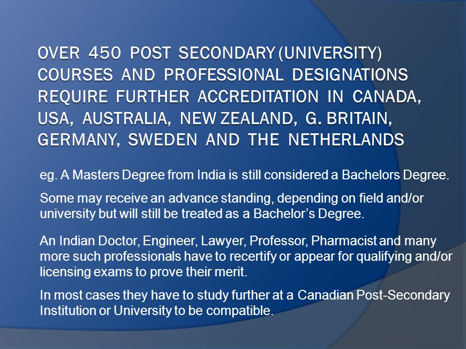 eg. A Masters Degree from India is still considered a Bachelors Degree.