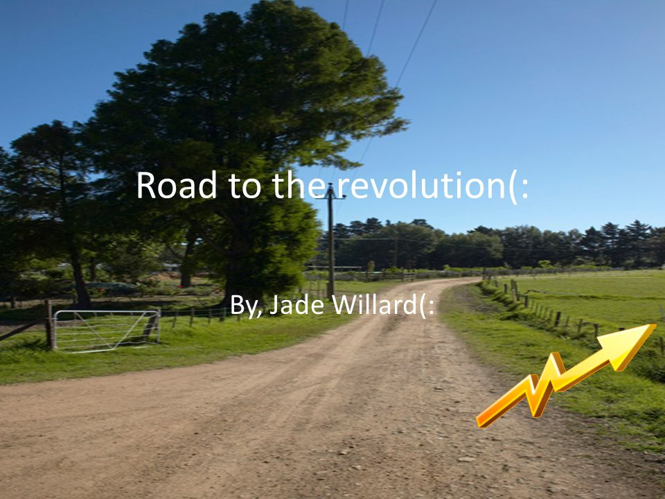 Road to the revolution(: By, Jade Willard(: