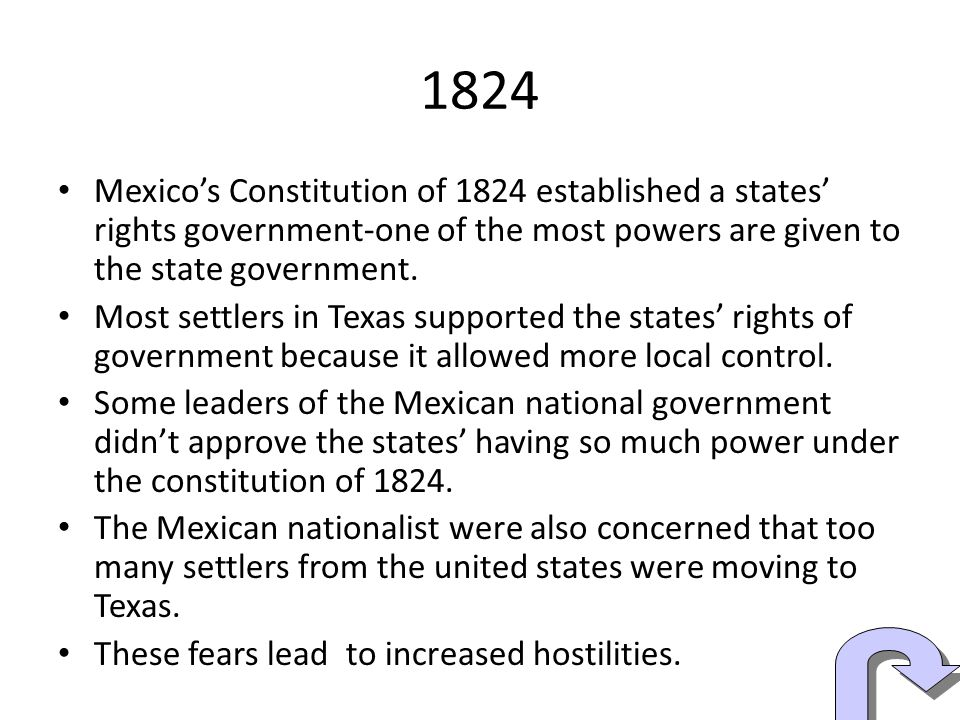 1824 Mexicos Constitution of 1824 established a states rights government-one of the most powers are given to the state government.