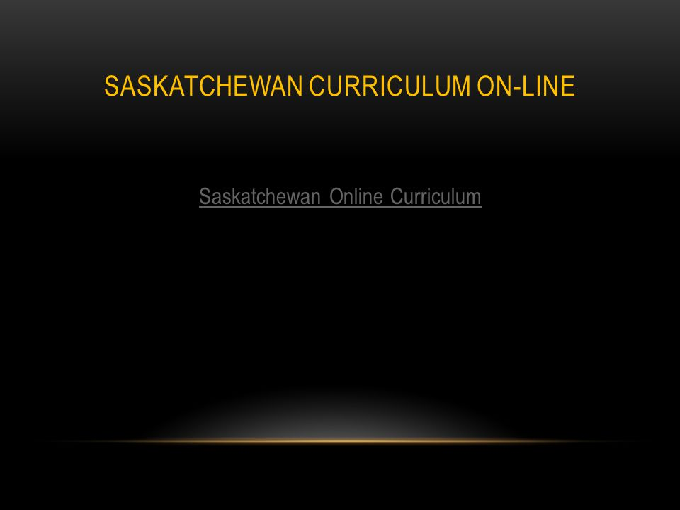 SASKATCHEWAN CURRICULUM ON-LINE Saskatchewan Online Curriculum