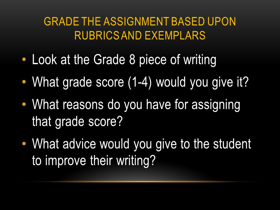 GRADE THE ASSIGNMENT BASED UPON RUBRICS AND EXEMPLARS Look at the Grade 8 piece of writing What grade score (1-4) would you give it.